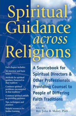Spiritual Guidance Across Religions  A Sourcebook for Spiritual Directors and Other Professionals Providing Counsel to People of Differing Faith Traditions