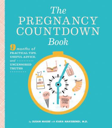 The Pregnancy Countdown Book : Nine Months of Practical Tips, Useful Advice, and Uncensored Truths