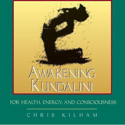 Awakening Kundalini for Health, Energy and Consciousness