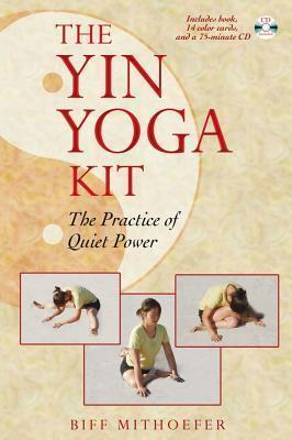 The Yin Yoga Kit : The Practice of Quiet Power