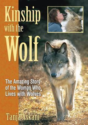 Kinship with the Wolf : The Amazing Story of the Woman Who Lives with Wolves