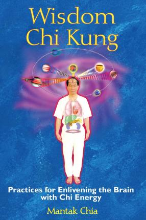 Wisdom Chi Kung : Practices for Enlivening the Brain with Chi Energy