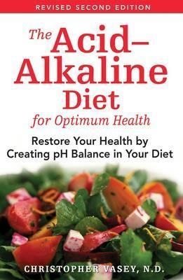 The Acid-Alkaline Diet for Optimum Health : Restore Your Health by Creating Ph Balance in Your Diet