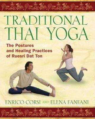 Traditional Thai Yoga : The Postures and Healing Practices of Ruesri DAT Ton – Enrico Corsi