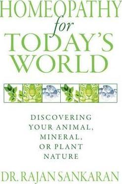 Homeopathy for Today's World : Discovering Your Animal, Mineral, or Plant Nature