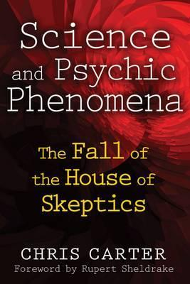 Science and Psychic Phenomena : The Fall of the House of Skeptics