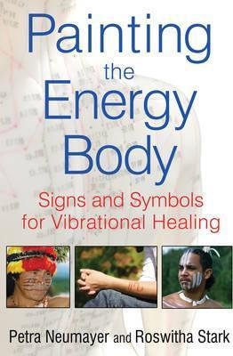 Painting the Energy Body : Signs and Symbols for Vibrational Healing – Petra Neumayer
