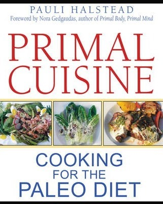 Primal Cuisine : Cooking for the Paleo Diet – Pauli Halstead