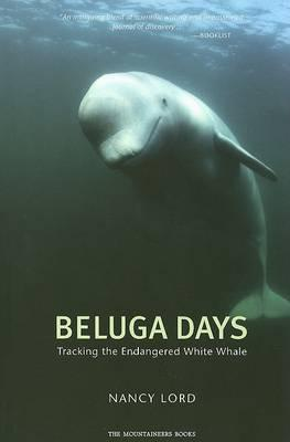 Beluga Days: Tales of an Endangered White Whale