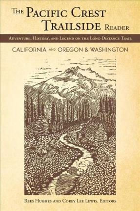 The Pacific Crest Trailside Reader, Oregon and Washington  Adventure, History, and Legend on the Long-Distance Trail
