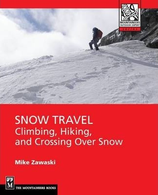Snow Travel : Climbing, Hiking and Crossing Over Snow