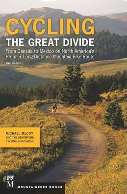 Cycling The Great Divide : From Canada to Mexico on North America's Premier Long Distance Mountain Biking Route
