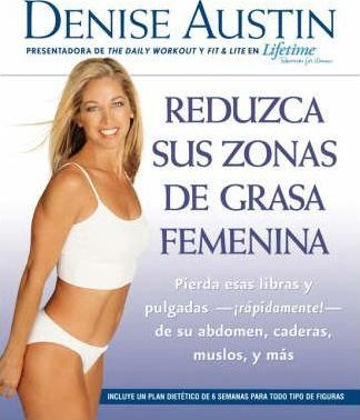 Reduzca Sus Zonas de Grasa Femenina : Lose Pounds and Inches--Fast!--From Your Belly, Hips, Thighs, and More