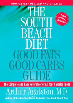 The South Beach Diet Good Fats, Good Carbs Guide