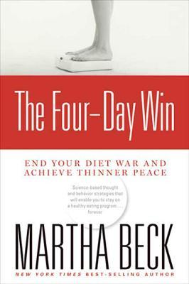 The Four-Day Win : End Your Diet War and Achieve Thinner Peace – Martha Beck