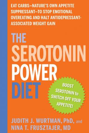 The Serotonin Power Diet : Eat Carbs to Stop Emotional Overeating and Halt Antidepressant-Associated Weight Gain – Judith J. Wurtman