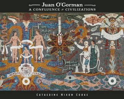 Juan O'Gorman  A Confluence of Civilizations