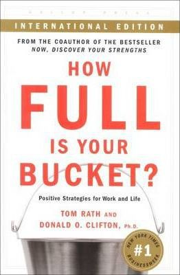 How Full is Your Bucket : Positive Strategies for Work and Life