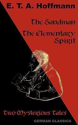 The Sandman. The Elementary Spirit (Two Mysterious Tales. German Classics)