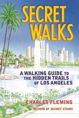Secret Walks : A Walking Guide to the Hidden Trails of Los Angeles