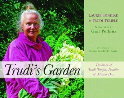 Trudi's Garden  The Story of Trudi Temple, Founder of Market Day
