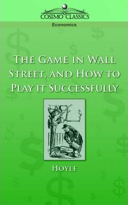 The Game in Wall Street, and How to Play It Successfully