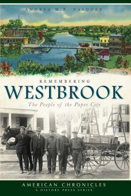Remembering Westbrook  The People of the Paper City