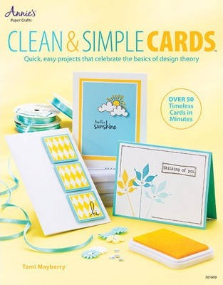 Clean & Simple Cards : Quick, Easy Projects That Celebrate the Basics of Design Theory
