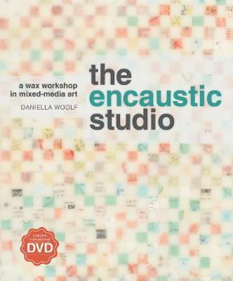 The Encaustic Studio (with DVD) : A Wax Workshop in Mixed-Media Art
