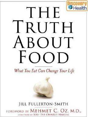 The Truth About Food : What You Eat Can Change Your Life
