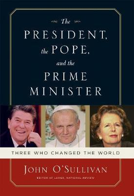 The President, the Pope, And the Prime Minister : Three Who Changed the World