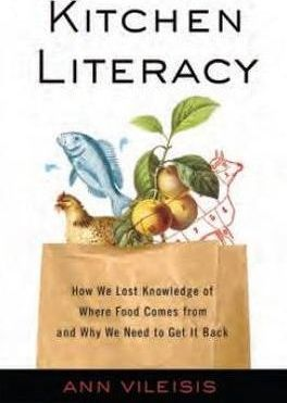 Kitchen Literacy : How We Lost Knowledge of Where Food Comes from and Why We Need to Get It Back – Ann Vileisis