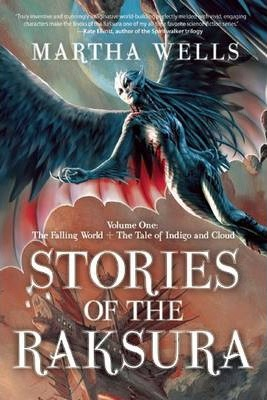 Stories of the Raksura : Volume One: The Falling World & The Tale of Indigo and Cloud