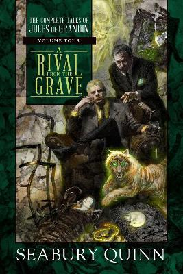 A Rival from the Grave  The Complete Tales of Jules de Grandin, Volume Four