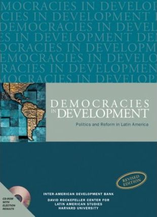 Democracies in Development - Politics and Reform in Latin America Revised Edition