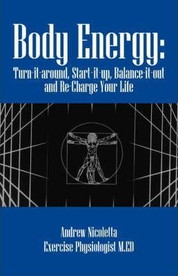 Body Energy : Turn-It-Around, Start-It-Up, Balance-It-Out and Re-Charge Your Life