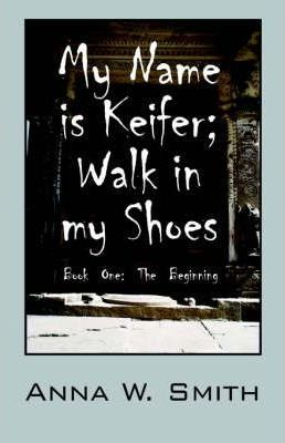 My Name Is Keifer; Walk in My Shoes - Book One Cover Image