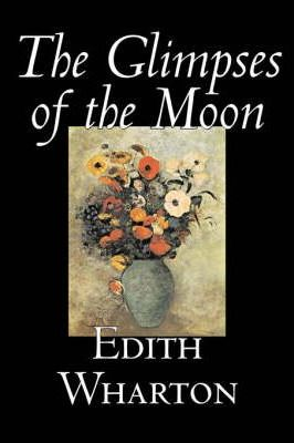 The Glimpses of the Moon by Edith Wharton, Fiction, Horror, Fantasy, Classics Cover Image
