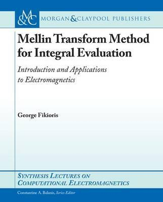 Mellin-Transform Method for Integral Evaluation: Introduction and Applications to Electromagnetics
