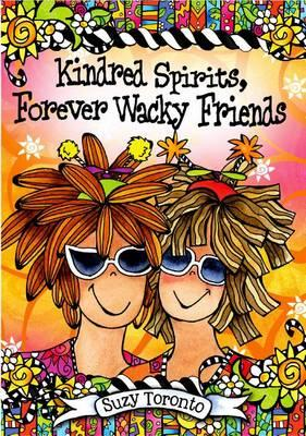Kindred Spirits Forever Wacky Friends