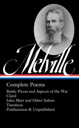 Herman Melville: Complete Poems : Timoleon / Posthumous & Uncollected / Library of America #320