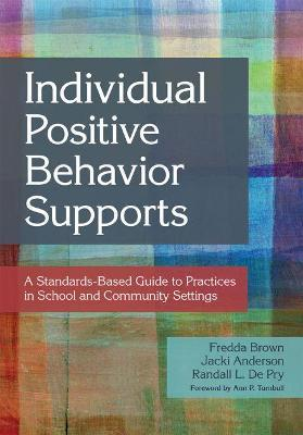 Individual Positive Behavior Supports : A Standards-Based Guide to Practices in School and Community Settings