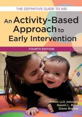 An Activity-Based Approach to Early Intervention - Naomi L. Rahn, Diane Bricker, Joanna Johnson