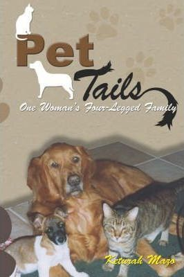 Pet Tails: One Woman's Four-Legged Family