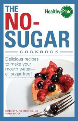 The No-Sugar Cookbook : Delicious Recipes to Make Your Mouth Water...all Sugar Free!