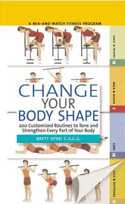 Change Your Body Shape : 200 Customized Routines to Tone and Strengthen Every Part of Your Body