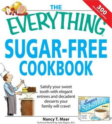 The Everything Sugar-Free Cookbook  Satisfy Your Sweet Tooth with Elegant Entrees and Decadent Desserts Your Family Will Crave!