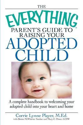 """The """"Everything"""" Parent's Guide to Raising Your Adopted Child"""