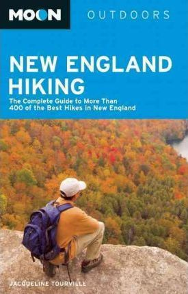Moon New England Hiking  The Complete Guide to More Than 400 of the Best Hikes in New England