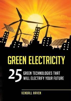 Green Electricity: 25 Green Technologies That Will Electrify Your Future